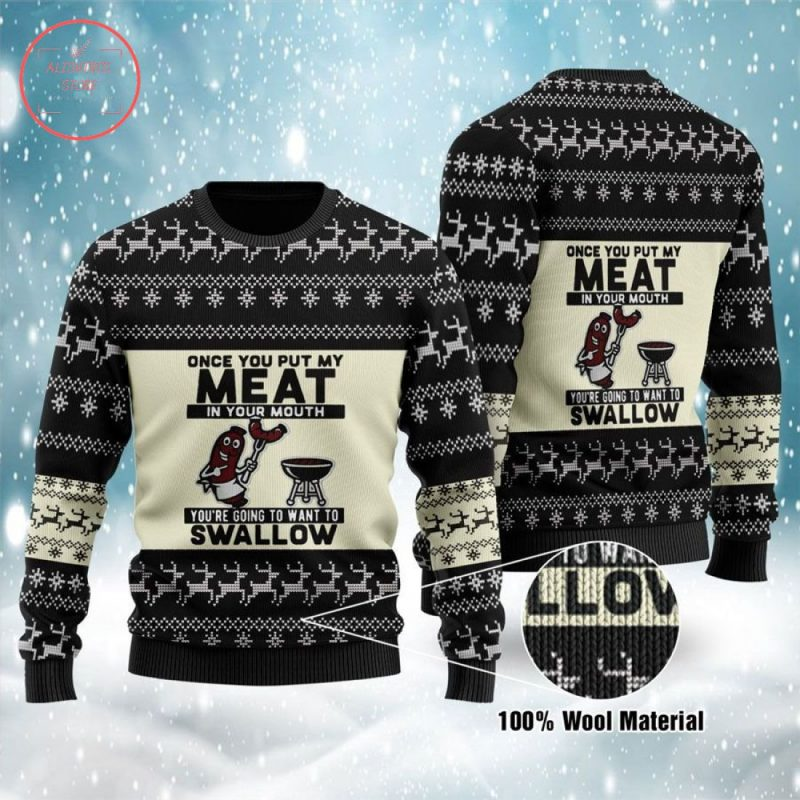 Once You Put My Meat in Your Mouth You're Going to Want to Swallow Ugly Sweater